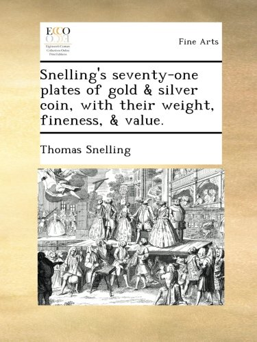 Snelling's seventy-one plates of gold & silver coin, with their weight, fineness, & value.