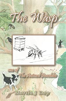 The Wasp - who stung the beekeeper (one of The Animal Parables) (English Edition) por [Day, Martin J]