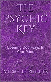 The Psychic Key: Opening Doorways In Your Mind by [Phillips, Michelle]