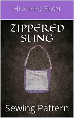 (Zippered Sling: Sewing Pattern (Bean Bag Designs Book 48))