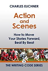 Action and Scenes: How To Move Your Stories Forward, Beat by Beat (The Writing Code Series Book 5)