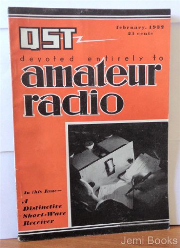 QST Amateur Radio Magazine February 1932 (A Distinctive Short-Wave Receiver, Important First Choke in High-Voltage Rectifier Circuits, Which Tube for the Crystal Oscillator?; A Reversed-Current Feed-Back Oscillator; A Direct-Coupled Amplifier - Dyna Feed