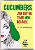 img - for Cucumbers Are Better Than Men Because... book / textbook / text book