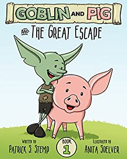The Great Escape (Goblin and Pig 1) by [Stemp, Patrick S.]