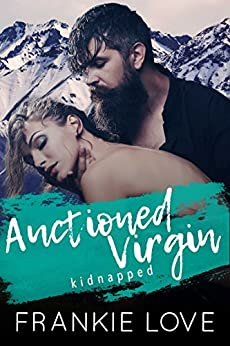 Auctioned Virgin: Kidnapped: A Mountain Man Romance (EXPOSE) by [Love, Frankie]