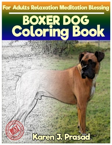 PDF Download BOXER DOG Coloring Book For Adults Relaxation Meditation Blessing Sketches Grayscale Pictures By Karen Prasad Read Online