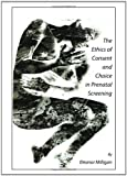 The Ethics of Consent and Choice in Prenatal Screening, Eleanor Milligan, 1443826480