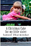 A Christmas Cake for My Little Sister, Samuel Dharmendar, 1492984663