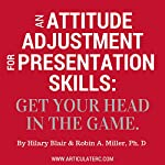 An Attitude Adjustment for Presentation Skills: Get Your Head in the Game | Hilary Blair,Robin Miller