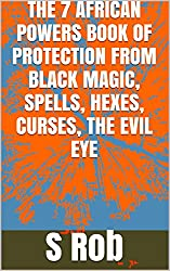 THE 7 AFRICAN POWERS BOOK OF PROTECTION FROM BLACK MAGIC, SPELLS, HEXES, CURSES, THE EVIL EYE
