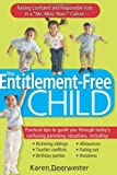 "The Entitlement-Free Child: Raising Confident and Responsible Kids in a ""Me, Mine, Now!"" Culture"