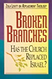 Broken Branches: Has the Church Replaced Israel?