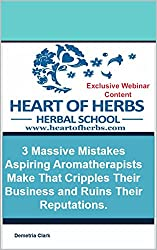 3 Massive Mistakes Aspiring Aromatherapists Make That Cripples Their Business and Ruins Their Reputations (Heart of Herbs Herbal School Webinar Series Book 1) (English Edition)