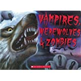 Vampires, Werewolves & Zombies