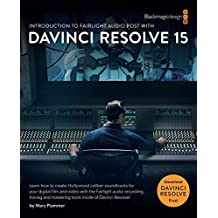 Introduction to Fairlight Audio Post with DaVinci Resolve 15 (The Blackmagic Design Learning Series)