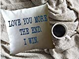 alerie Sassoon Love You More. The end. i Win. Funny Decorative Throw Pillow Cover, Valentine's Gift