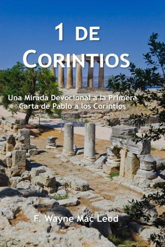 1 De Corintios: Una Mirada Devocional a la Primera Carta de Pablo a los Corintios (Spanish Edition) [Mac Leod, F. Wayne] (Tapa Blanda)