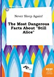 Never Sleep Again! the Most Dangerous Facts about Still Alice