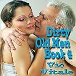 Dirty Old Men, Book 4 | Vic Vitale