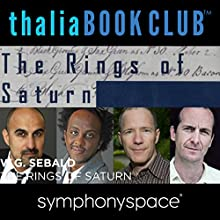Thalia Book Club: W. G. Sebald's Rings of Saturn Speech by W. G. Sebald Narrated by Dinaw Mengestu, Rick Moody, Hari Kunzru, Denis O'Hare