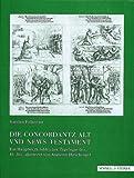 """Die """"Concordantz Alt Vnd News Testament"""" Von 1550 : Ein Hauptwerk Biblischer Typologie des 16. Jahrhunderts Illustriert Von Augustin Hirschvogel, Falkenau, Karsten, 3795412056"""