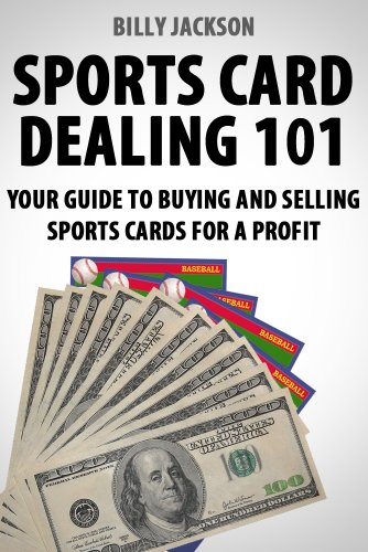 Sports Card Dealing 101 Your Guide To Buying And Selling Sports Cards For A Profit