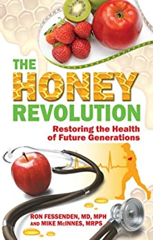 The Honey Revolution-Restoring the Health of Future Generations by [Fessenden MD MPH, Ron, Mike McInnes]
