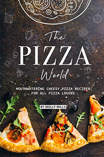 The Pizza World: Mouthwatering Cheesy Pizza Recipes for All Pizza Lovers ()