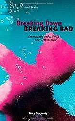 Breaking Down BREAKING BAD. Dramaturgie und Ästhetik einer Fernsehserie