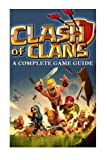 Clash Of Clans: A Complete Game Guide (Free Gems, Tips and Tricks)