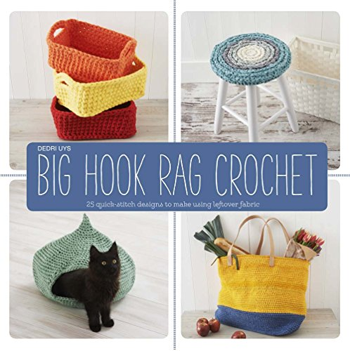 Crochet Rag - Big Hook Rag Crochet: 25 Quick-Stitch Designs to Make Using Leftover Fabric