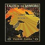 Tales of the Mirrors: Fables of Panga, Volume 1 | Peddar Panga