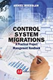 Control System Migrations : A Practical Project Management Handbook, Roessler, Daniel, 1606504436