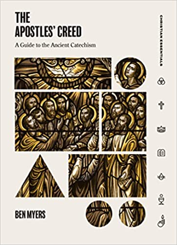 5d0a421800 The Apostles  Creed  A Guide to the Ancient Catechism (Christian  Essentials) Hardcover – May 9