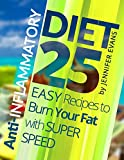 Anti-Inflammatory Diet: 25 Easy Recipes to Burn Your Fat with Super Speed