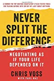img - for Never Split the Difference: Negotiating As If Your Life Depended On It book / textbook / text book