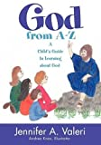 God from A-Z: A Child's Guide to Learning about God by Valeri, Jennifer (2009) Paperback
