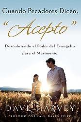Cuando Pecadores Dicen, Acepto: Descubriendo el Poder del Evagelio para el Matrimonio (Spanish Edition)