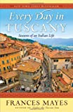 Every Day in Tuscany, Frances Mayes, 0767929837