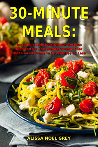 Recipes Inspired By The Mediterranean Diet That Can Be Made In 30 Minutes Or Less Healthy For Weight Loss Clean Eating On A Budget Book 1
