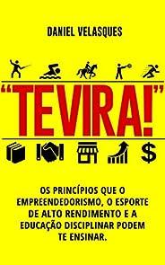"""TE VIRA!"": Os Princípios que o Empreendedorismo, o Esporte de Alto Rendimento e a Educação Discipli"
