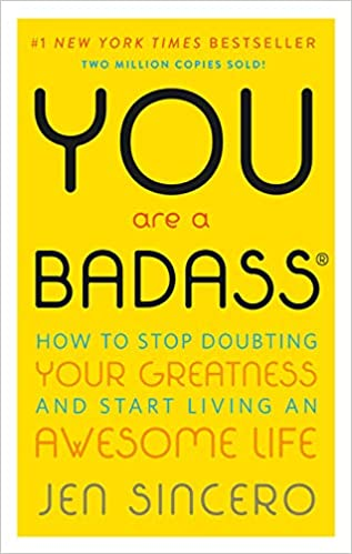 You Are a Badass®: How to Stop Doubting Your Greatness and