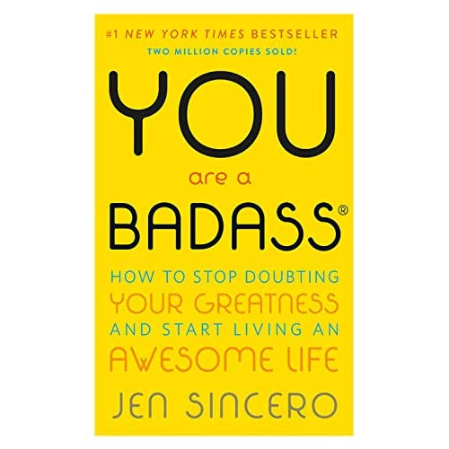 You Are a Badass: How to Stop Doubting Your...
