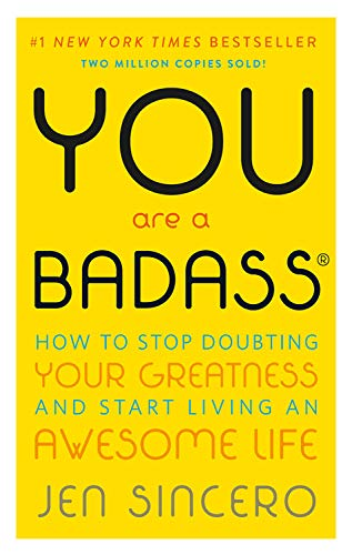 You Are a Badass: How to Stop Doubting Your Greatness and Start Living an  Awesome Life: Sincero, Jen: 9780762447695: Amazon.com: Books