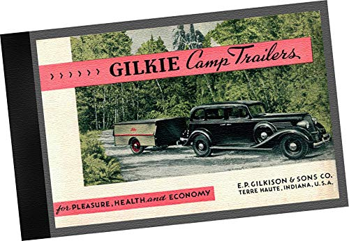 1934 Gilkie Camp Trailers : For Pleasure, Health and Economy : The key that opens the door to the ideal vacation from E.P. Gilkison Sons Company; Terre Haute, Indiana (REPLICA Trade Samples Catalog of tent type trailer and designs popular in early 20th century, specs and details, offered by manufacturer / design Firm, now antiques, includes drawing of patent designs) ()
