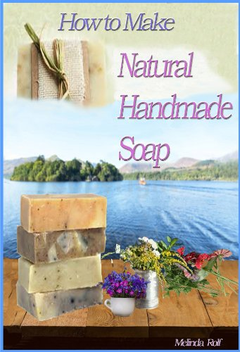 SOAP: How to Make Natural Handmade Soap. (The Home Life Series Book 2)