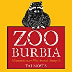 Zooburbia: Meditations on the Wild Animals Among Us | Tai Moses
