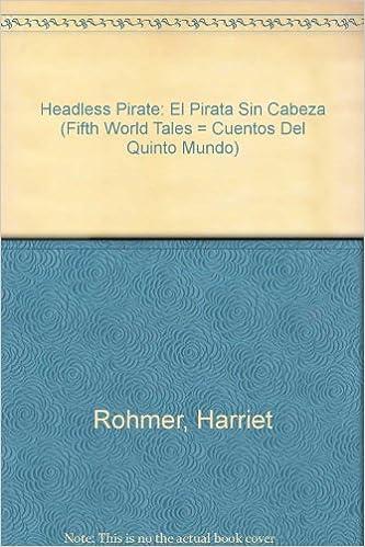 Headless pirate el pirata sin cabeza fifth world tales cuentos headless pirate el pirata sin cabeza fifth world tales cuentos del quinto mundo english and spanish edition harriet rohmer mary anchondo fandeluxe Epub