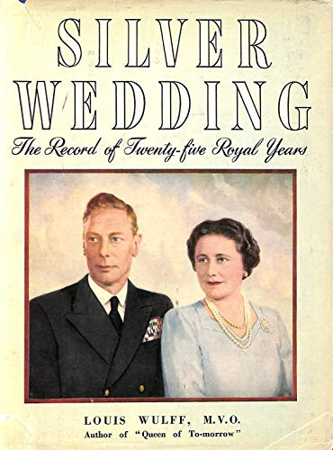 'SILVER WEDDING OF KING GEORGE VI AND QUEEN ELIZABETH. THE RECORD OF TWENTY-FIVE ROYAL YEARS. WITH ILLUSTRATIONS, INCLUDING - Queen King Elizabeth George Vi