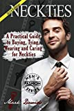 Neckties A Practical Guide to Buying, Tying, Wearing and Caring for Neckties: (Black and White) (Men's Fashion)